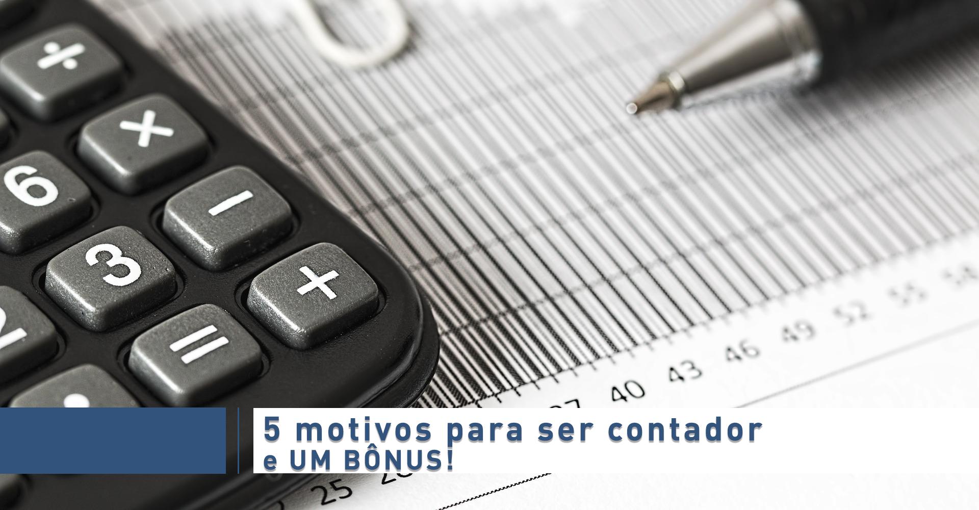 Read more about the article 5 motivos para ser contador e UM BÔNUS!