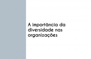 A importância da diversidade nas organizações